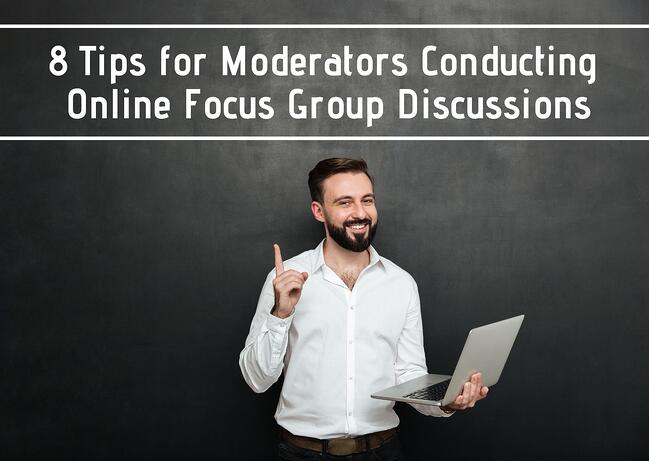 8 Tips for Moderators Conducting Online Focus Group Discussions